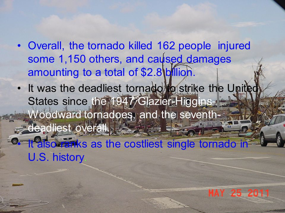 Overall, the tornado killed 162 people injured some 1,150 others, and caused damages amounting to a total of $2.8 billion.