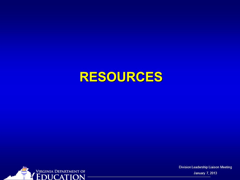 Division Leadership Liaison Meeting January 7, 2013 RESOURCES