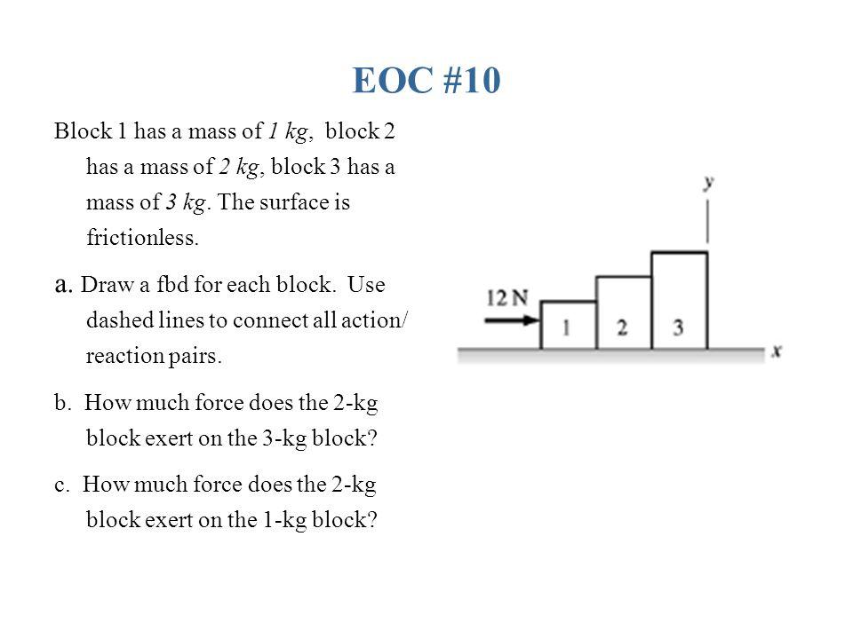 EOC #10 Block 1 has a mass of 1 kg, block 2 has a mass of 2 kg, block 3 has a mass of 3 kg.