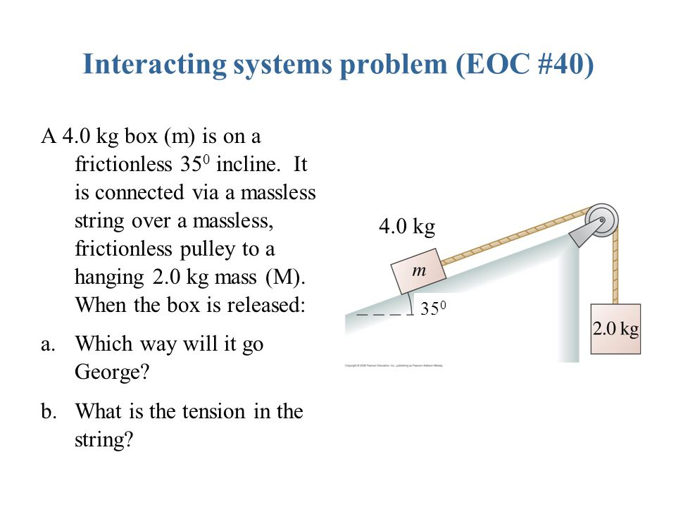 Interacting systems problem (EOC #40) A 4.0 kg box (m) is on a frictionless 35 0 incline.