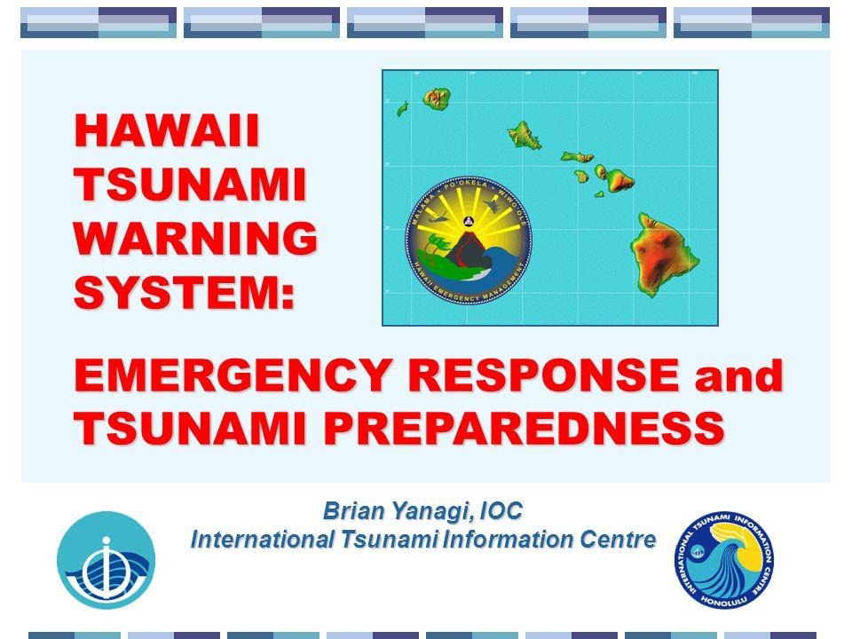 HAWAII TSUNAMI WARNING SYSTEM: EMERGENCY RESPONSE and TSUNAMI PREPAREDNESS Brian Yanagi, IOC International Tsunami Information Centre