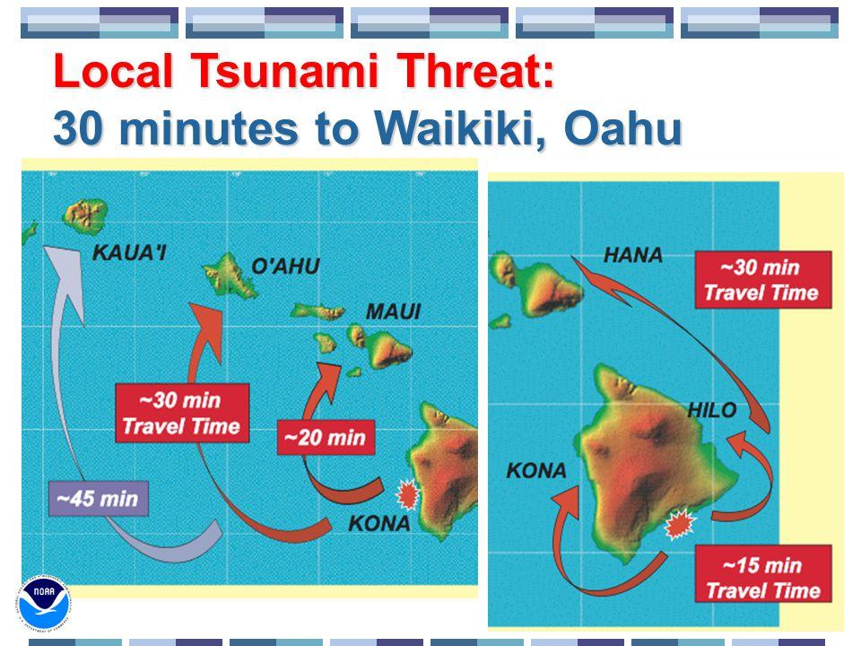 Local Tsunami Threat: 30 minutes to Waikiki, Oahu