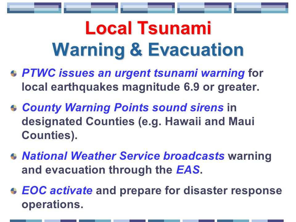 Local Tsunami Warning & Evacuation PTWC issues an urgent tsunami warning for local earthquakes magnitude 6.9 or greater.