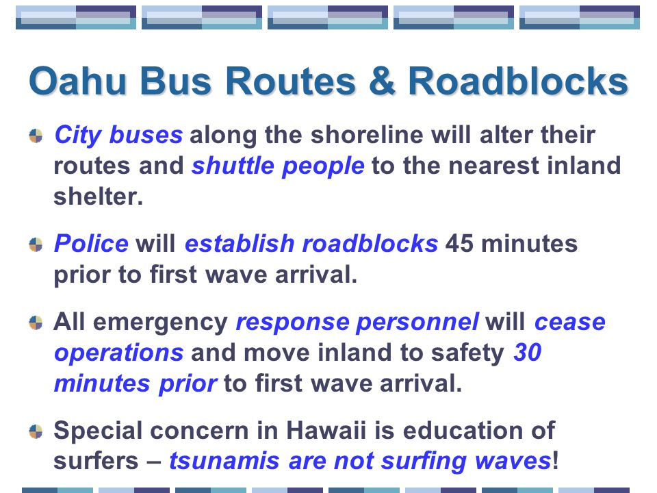 Oahu Bus Routes & Roadblocks City buses along the shoreline will alter their routes and shuttle people to the nearest inland shelter.