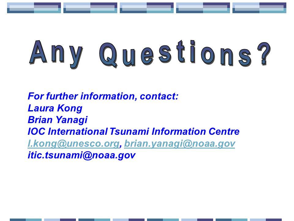 For further information, contact: Laura Kong Brian Yanagi IOC International Tsunami Information Centre l.kong@unesco.orgl.kong@unesco.org, brian.yanag