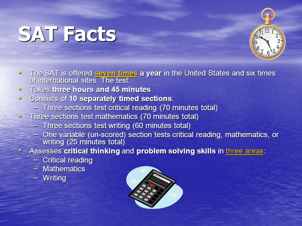 SAT Facts The SAT is offered seven times a year in the United States and six times at international sites. The test: The SAT is offered seven times a