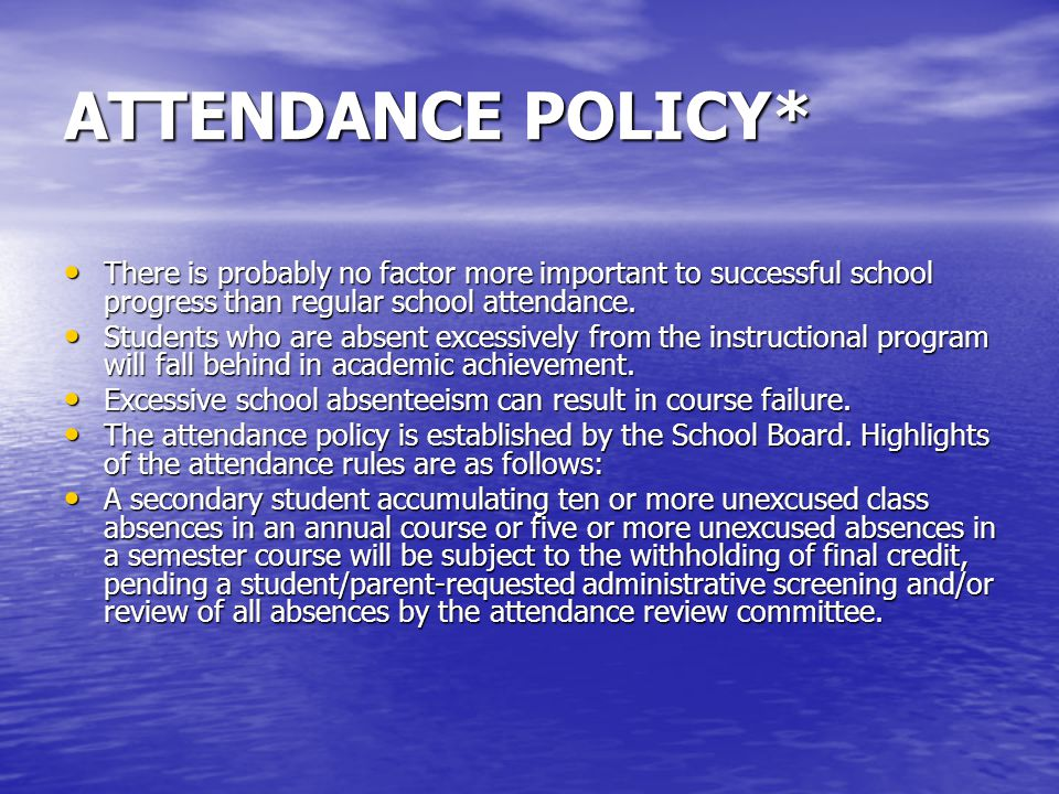 ATTENDANCE POLICY* There is probably no factor more important to successful school progress than regular school attendance. There is probably no facto