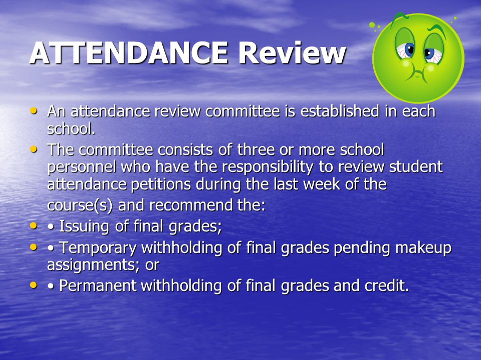 ATTENDANCE Review An attendance review committee is established in each school. An attendance review committee is established in each school. The comm