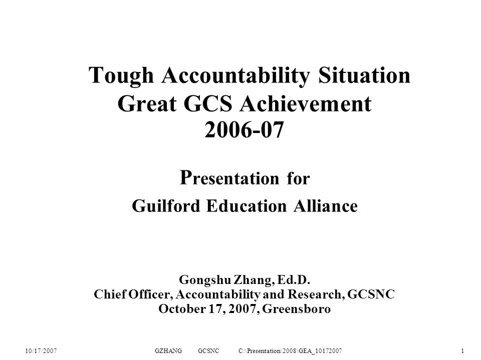 10/17/2007GZHANG GCSNC C:\Presentation\2008\GEA_101720071 Tough Accountability Situation Great GCS Achievement 2006-07 P resentation for Guilford Educ