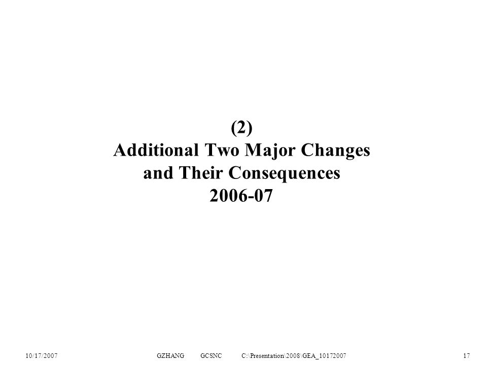 10/17/2007GZHANG GCSNC C:\Presentation\2008\GEA_1017200717 (2) Additional Two Major Changes and Their Consequences 2006-07