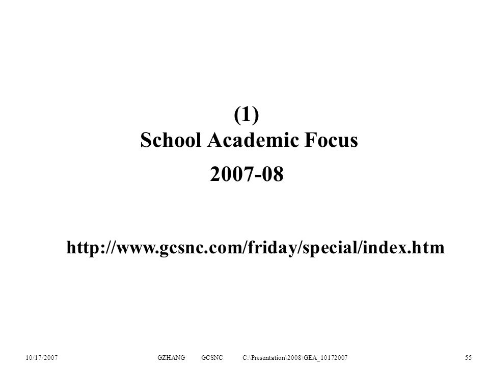 10/17/2007GZHANG GCSNC C:\Presentation\2008\GEA_1017200755 (1) School Academic Focus 2007-08 http://www.gcsnc.com/friday/special/index.htm