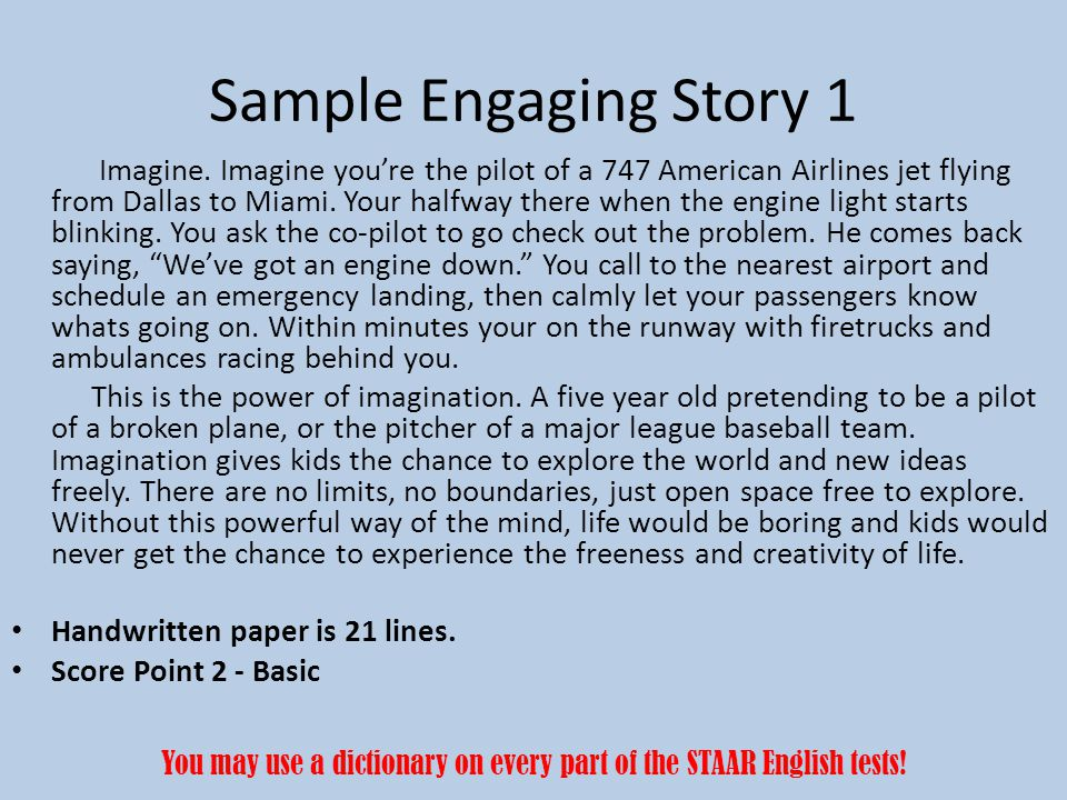 Sample Engaging Story 1 Imagine. Imagine you're the pilot of a 747 American Airlines jet flying from Dallas to Miami. Your halfway there when the engi