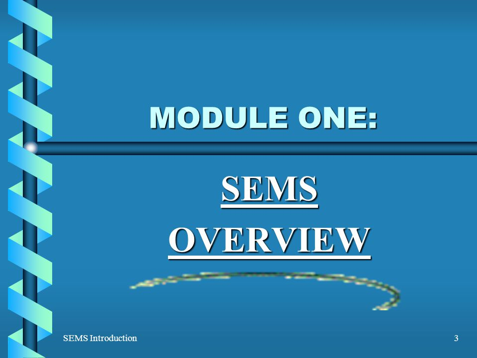 SEMS Introduction3 MODULE ONE: SEMSOVERVIEW