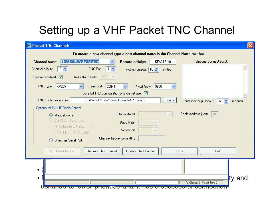 Setting up a VHF Packet TNC Channel Channel Priority: 1 – High; 5 – Low During automatic connection, Paclink will start at highest priority and continue to lower priorities until it has a successful connection.