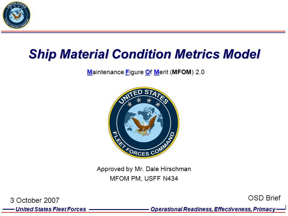 United States Fleet Forces Operational Readiness, Effectiveness, Primacy 1 Ship Material Condition Metrics Model Maintenance Figure Of Merit (MFOM) 2.
