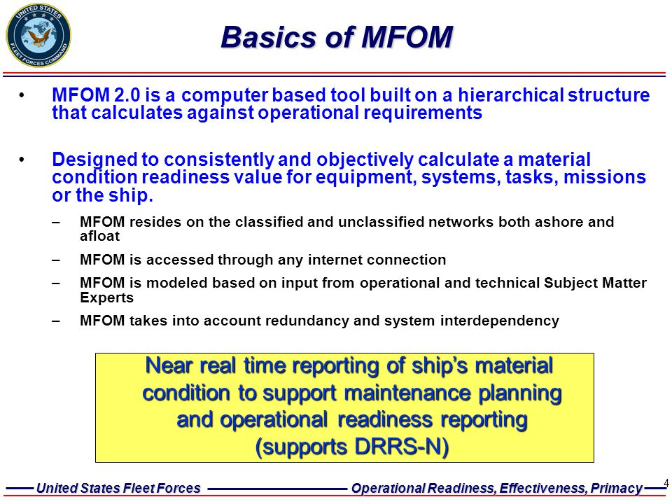 United States Fleet Forces Operational Readiness, Effectiveness, Primacy 4 Basics of MFOM MFOM 2.0 is a computer based tool built on a hierarchical st