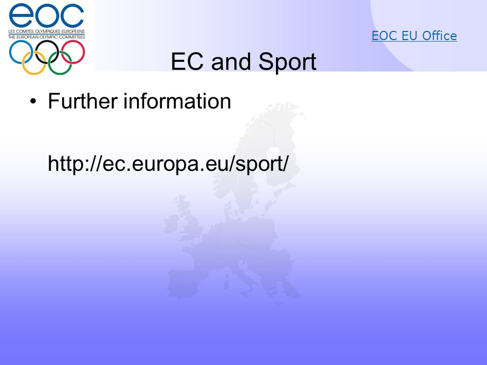EOC EU Office EC and Sport Further information http://ec.europa.eu/sport/