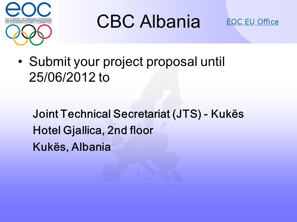 EOC EU Office CBC Albania Submit your project proposal until 25/06/2012 to Joint Technical Secretariat (JTS) - Kukës Hotel Gjallica, 2nd floor Kukës, Albania