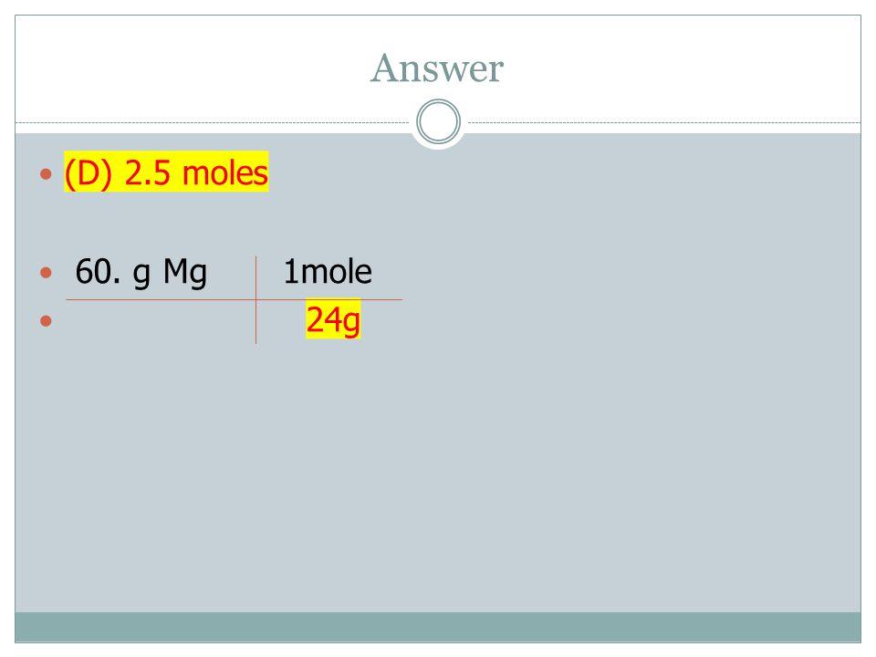 Answer (D) 2.5 moles 60. g Mg 1mole 24g