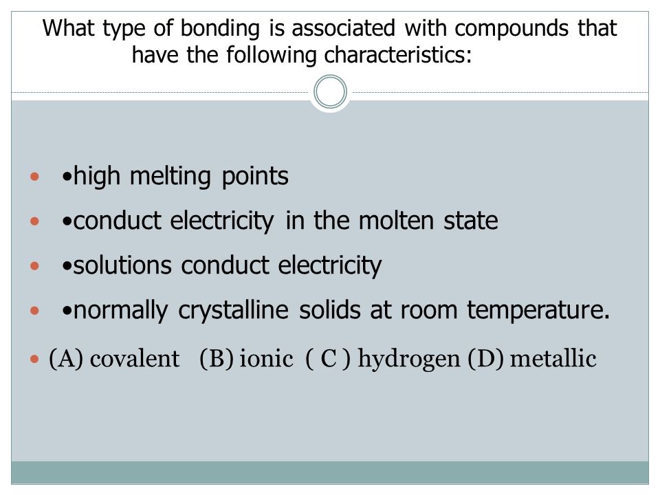 What type of bonding is associated with compounds that have the following characteristics: high melting points conduct electricity in the molten state