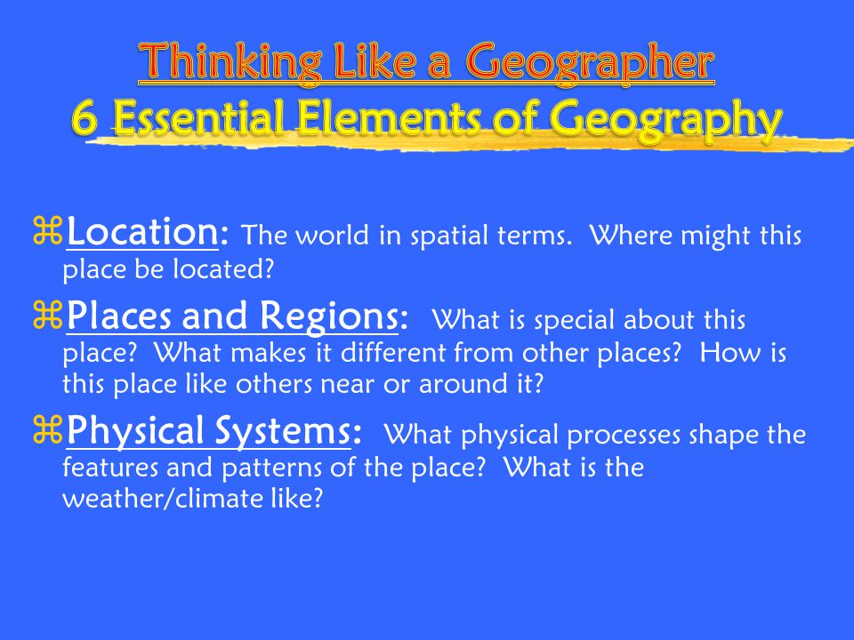 zLocation: The world in spatial terms. Where might this place be located? zPlaces and Regions: What is special about this place? What makes it differe