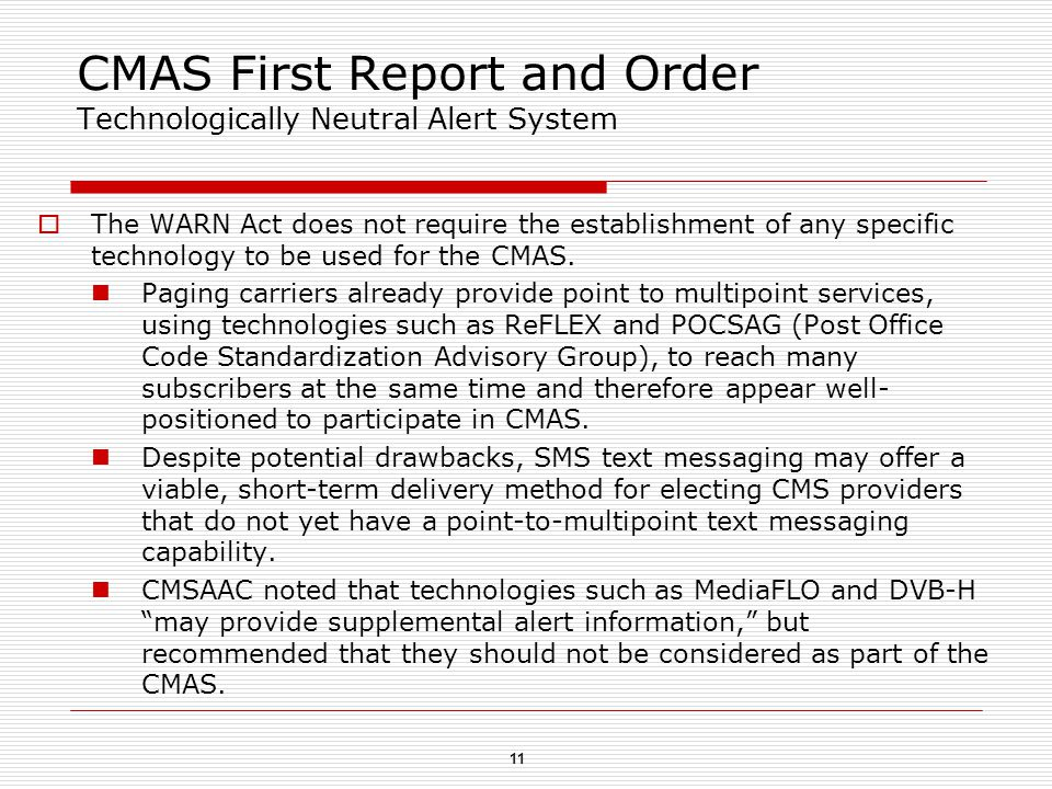 11 CMAS First Report and Order Technologically Neutral Alert System  The WARN Act does not require the establishment of any specific technology to be used for the CMAS.