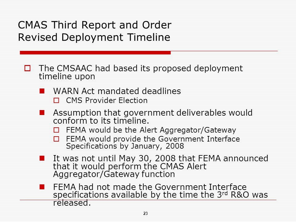 23 CMAS Third Report and Order Revised Deployment Timeline  The CMSAAC had based its proposed deployment timeline upon WARN Act mandated deadlines  CMS Provider Election Assumption that government deliverables would conform to its timeline.