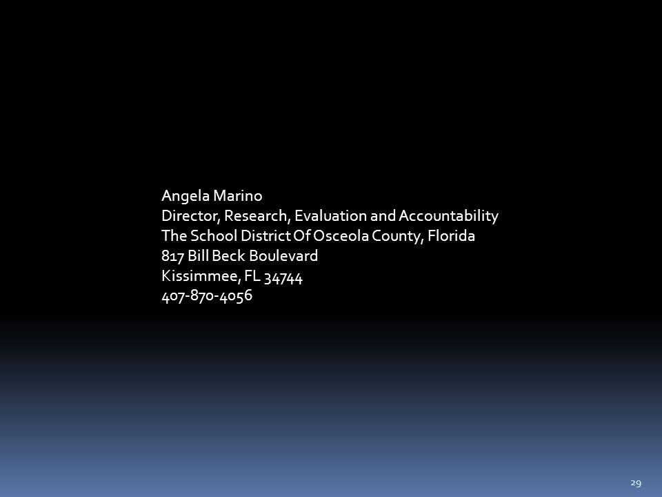 29 Angela Marino Director, Research, Evaluation and Accountability The School District Of Osceola County, Florida 817 Bill Beck Boulevard Kissimmee, FL 34744 407-870-4056