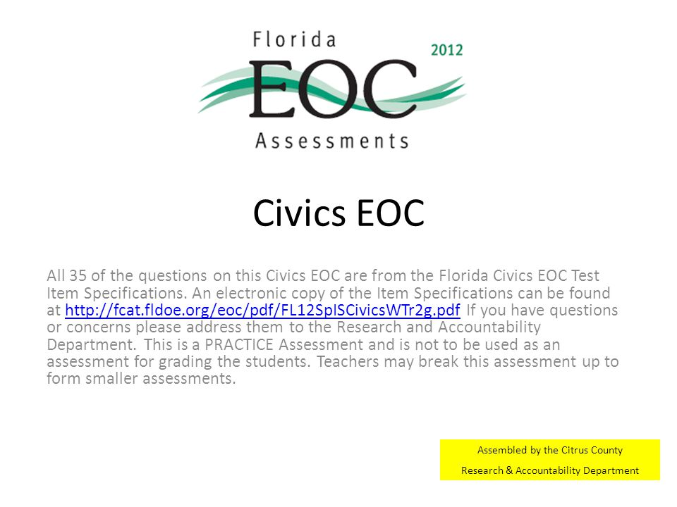 Civics EOC All 35 of the questions on this Civics EOC are from the Florida Civics EOC Test Item Specifications. An electronic copy of the Item Specifi