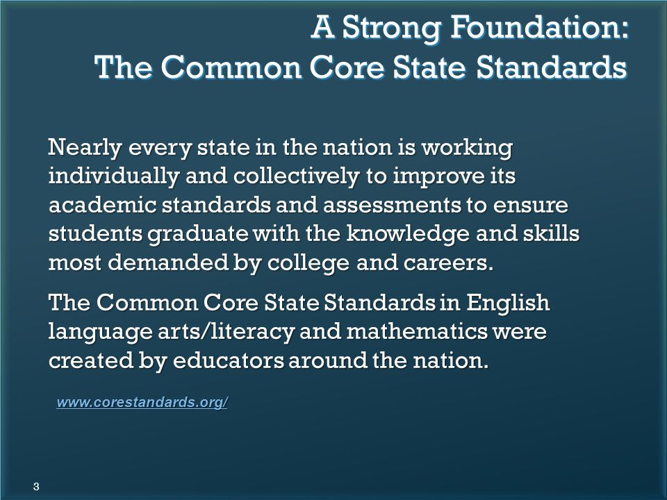 Nearly every state in the nation is working individually and collectively to improve its academic standards and assessments to ensure students graduate with the knowledge and skills most demanded by college and careers.
