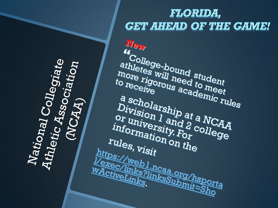National Collegiate Athletic Association (NCAA) New  College-bound student athletes will need to meet more rigorous academic rules to receive a scholarship at a NCAA Division 1 and 2 college or university.
