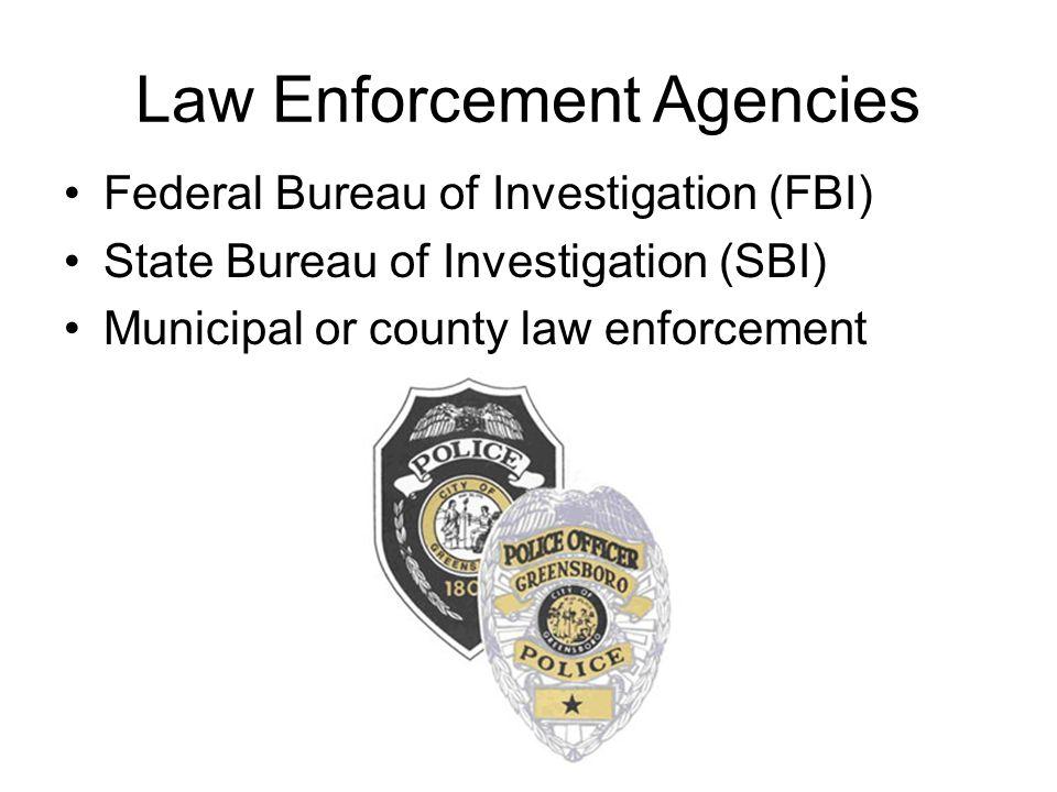 Law Enforcement Agencies Federal Bureau of Investigation (FBI) State Bureau of Investigation (SBI) Municipal or county law enforcement