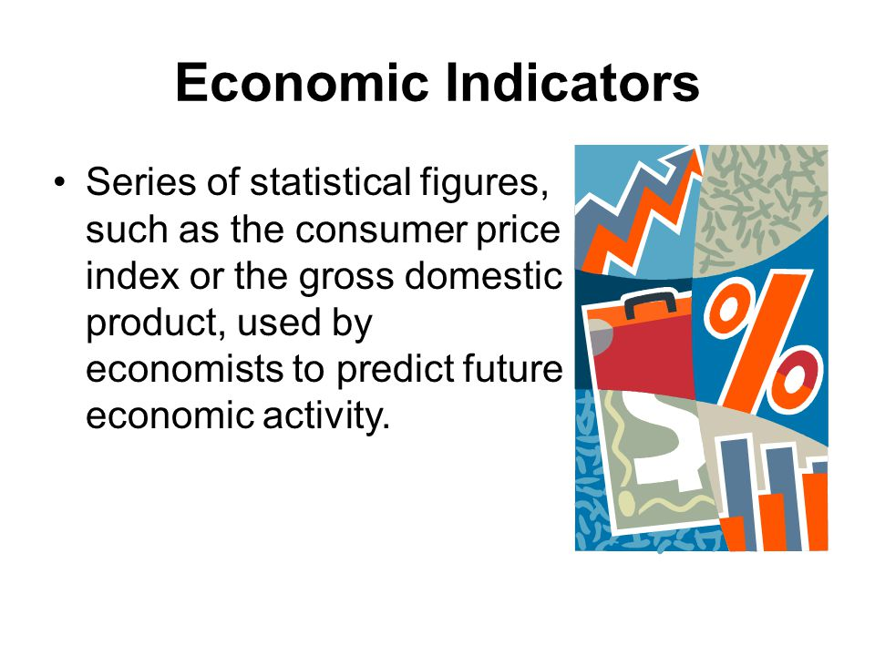 Economic Indicators Series of statistical figures, such as the consumer price index or the gross domestic product, used by economists to predict future economic activity.