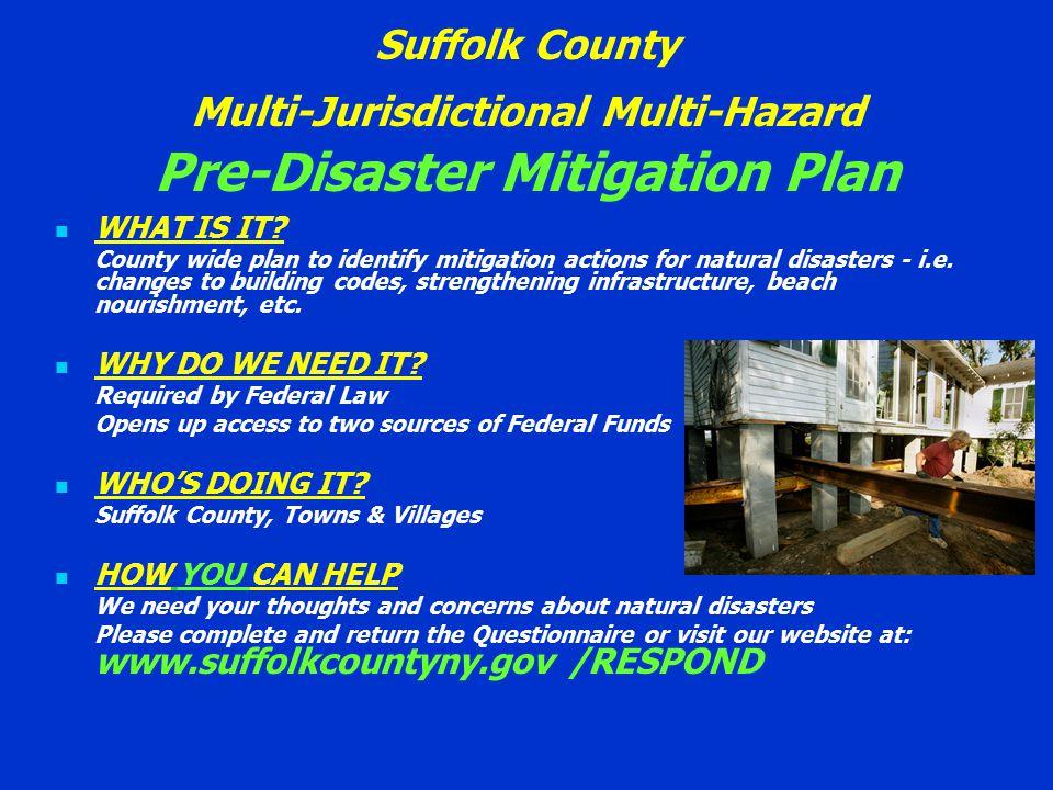 Suffolk County Multi-Jurisdictional Multi-Hazard Pre-Disaster Mitigation Plan WHAT IS IT.
