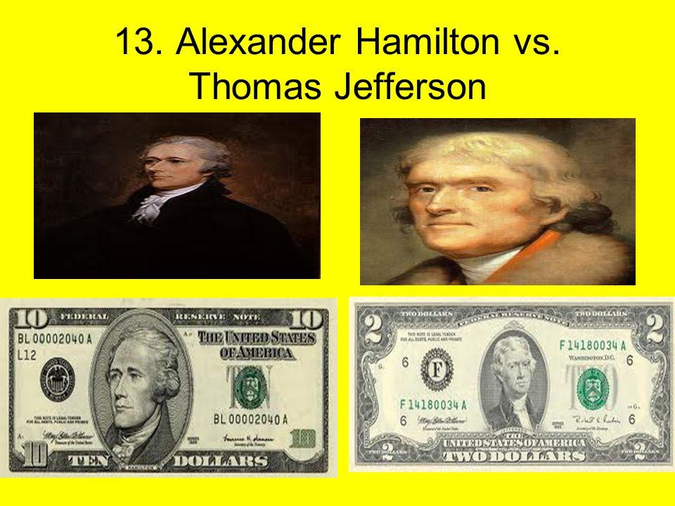 13. Alexander Hamilton vs. Thomas Jefferson