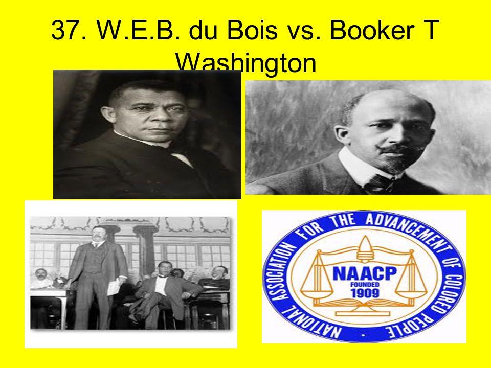 37. W.E.B. du Bois vs. Booker T Washington