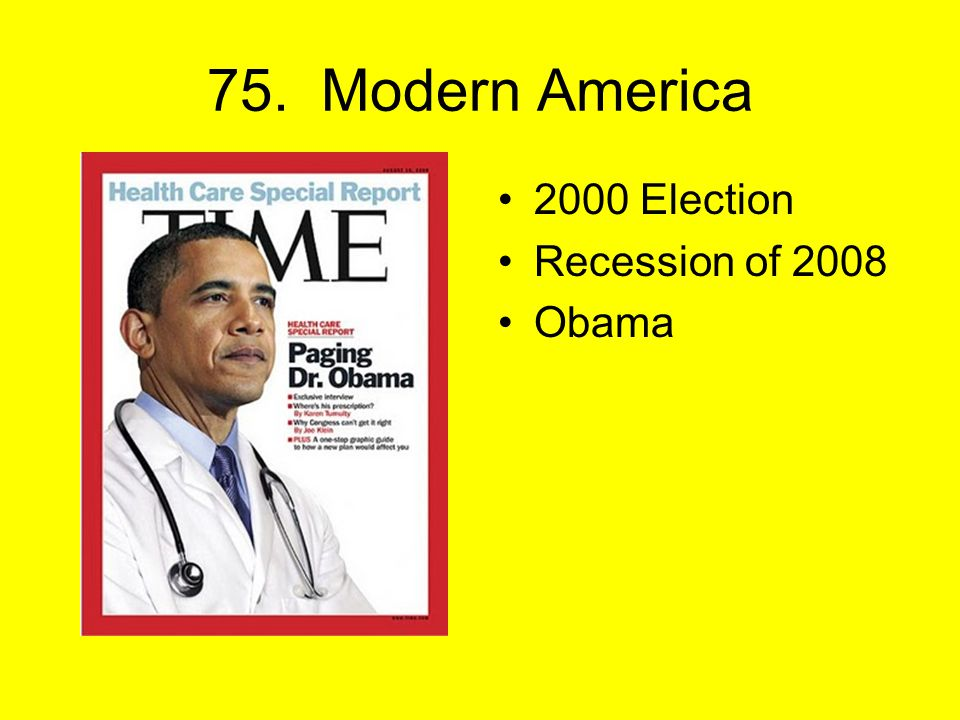 75. Modern America 2000 Election Recession of 2008 Obama