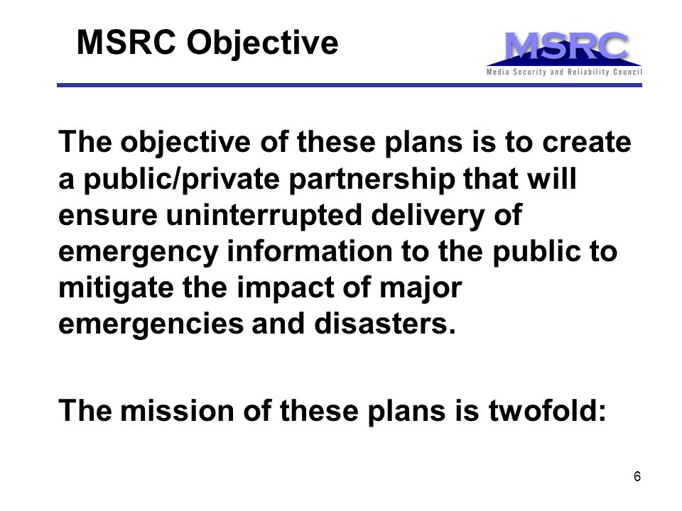 6 The objective of these plans is to create a public/private partnership that will ensure uninterrupted delivery of emergency information to the public to mitigate the impact of major emergencies and disasters.