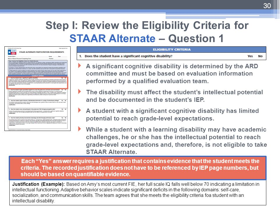 30 Step I: Review the Eligibility Criteria for STAAR Alternate – Question 1  A significant cognitive disability is determined by the ARD committee an