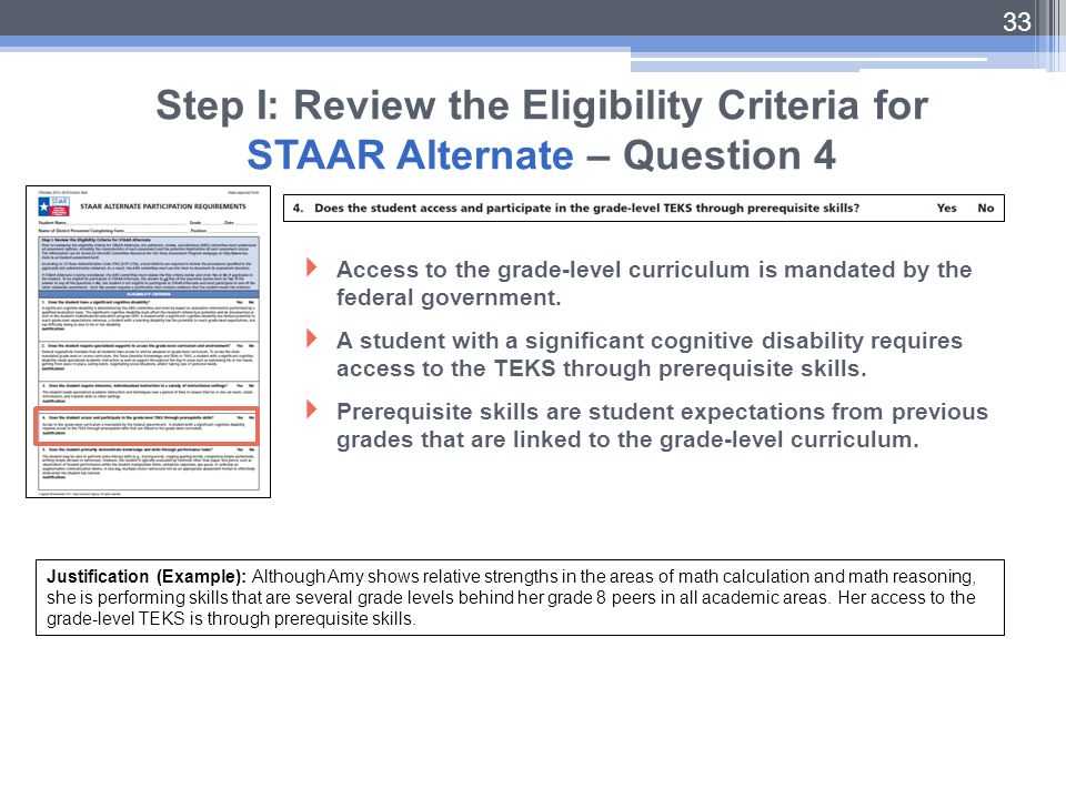 33 Step I: Review the Eligibility Criteria for STAAR Alternate – Question 4  Access to the grade-level curriculum is mandated by the federal governme