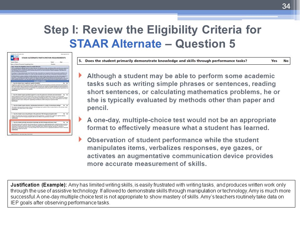 34 Step I: Review the Eligibility Criteria for STAAR Alternate – Question 5  Although a student may be able to perform some academic tasks such as wr