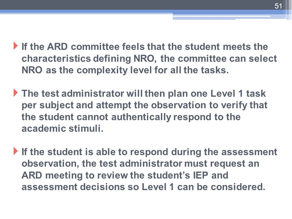51  If the ARD committee feels that the student meets the characteristics defining NRO, the committee can select NRO as the complexity level for all