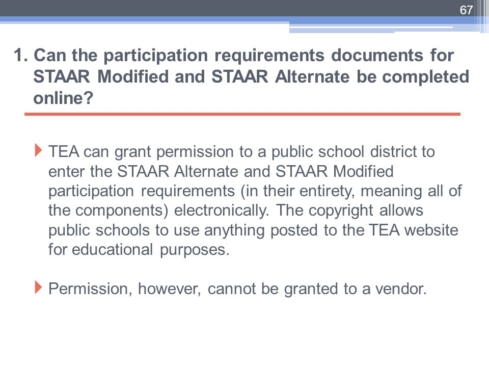 1. Can the participation requirements documents for STAAR Modified and STAAR Alternate be completed online?  TEA can grant permission to a public sch