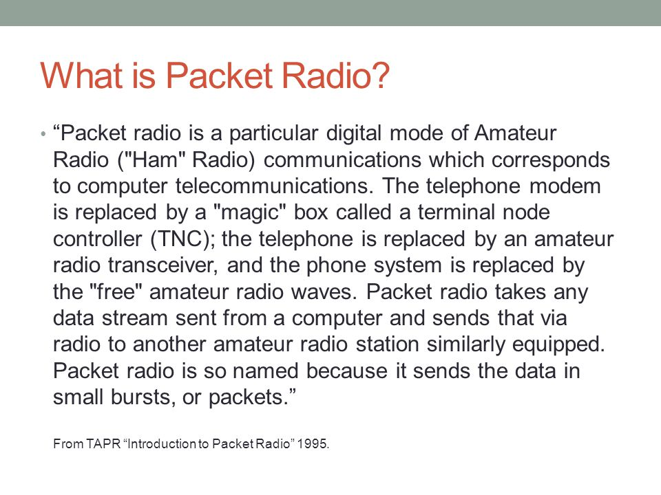 What is Packet Radio.Basic components – A two way radio being used in the Amateur Radio bands.