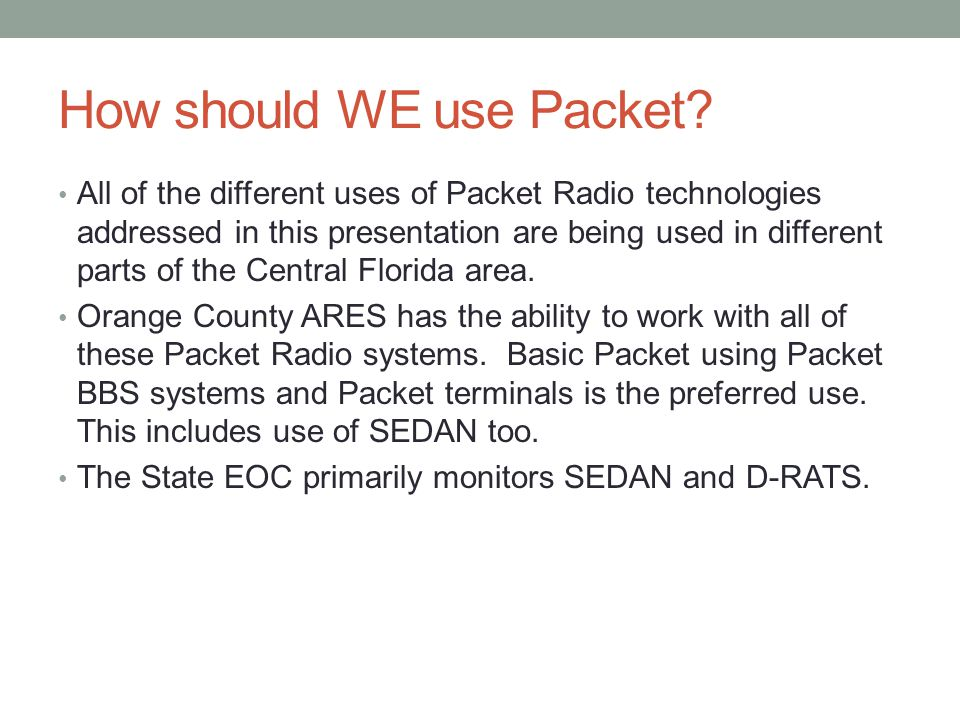 How should WE use Packet? All of the different uses of Packet Radio technologies addressed in this presentation are being used in different parts of t