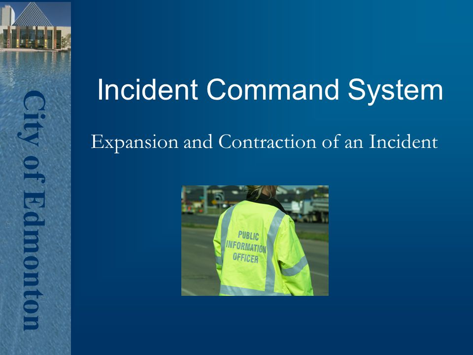 City of Edmonton Incident Command System Expansion and Contraction of an Incident