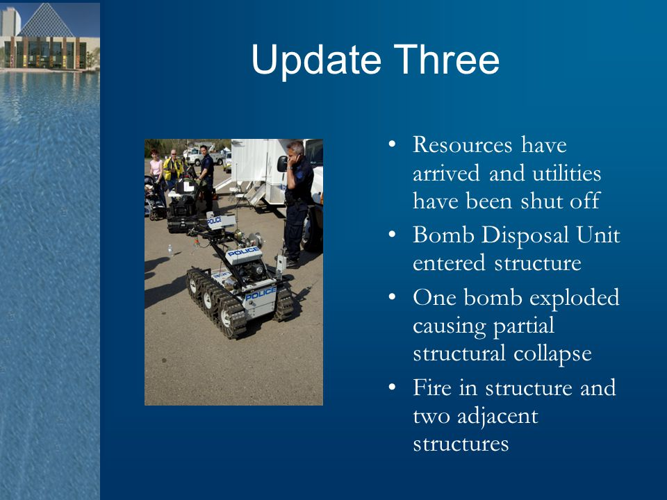 Update Three Resources have arrived and utilities have been shut off Bomb Disposal Unit entered structure One bomb exploded causing partial structural