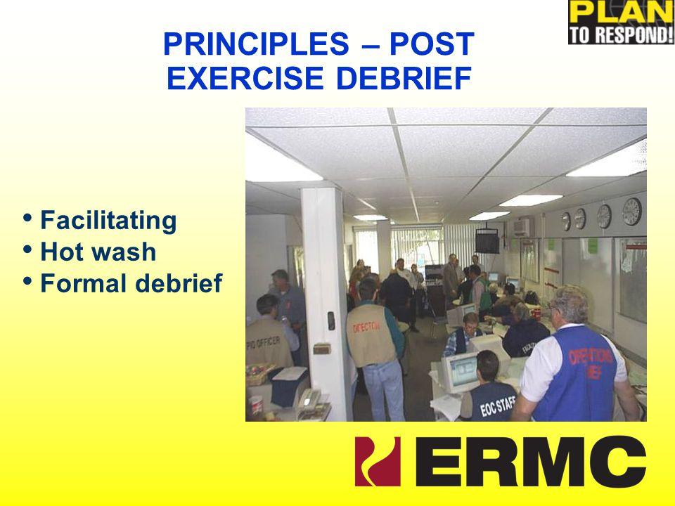 Facilitating Hot wash Formal debrief PRINCIPLES – POST EXERCISE DEBRIEF