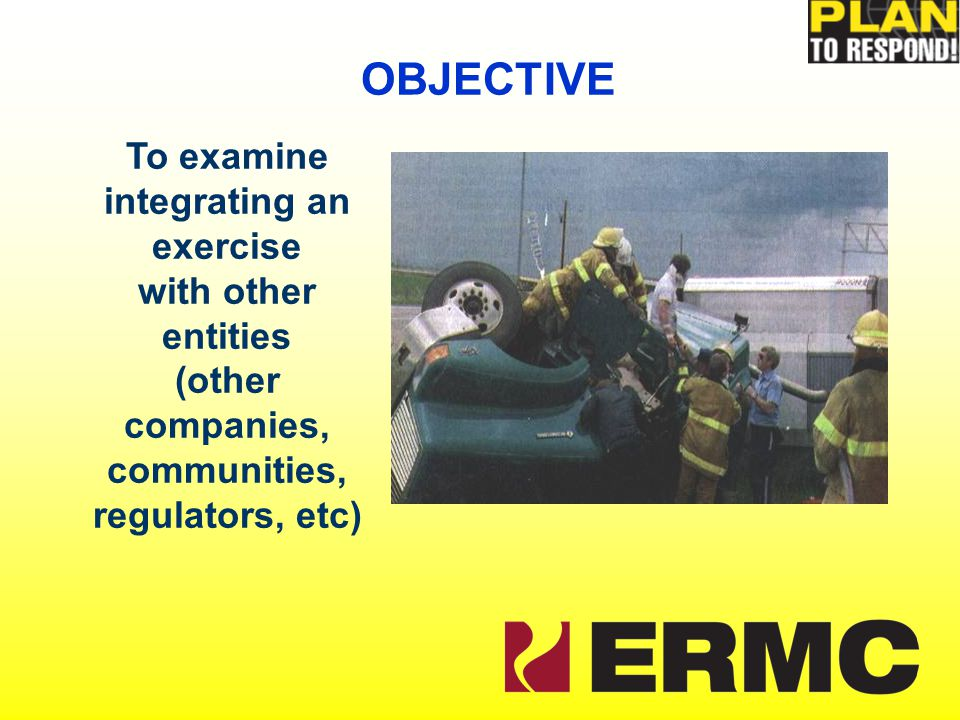 To examine integrating an exercise with other entities (other companies, communities, regulators, etc) OBJECTIVE