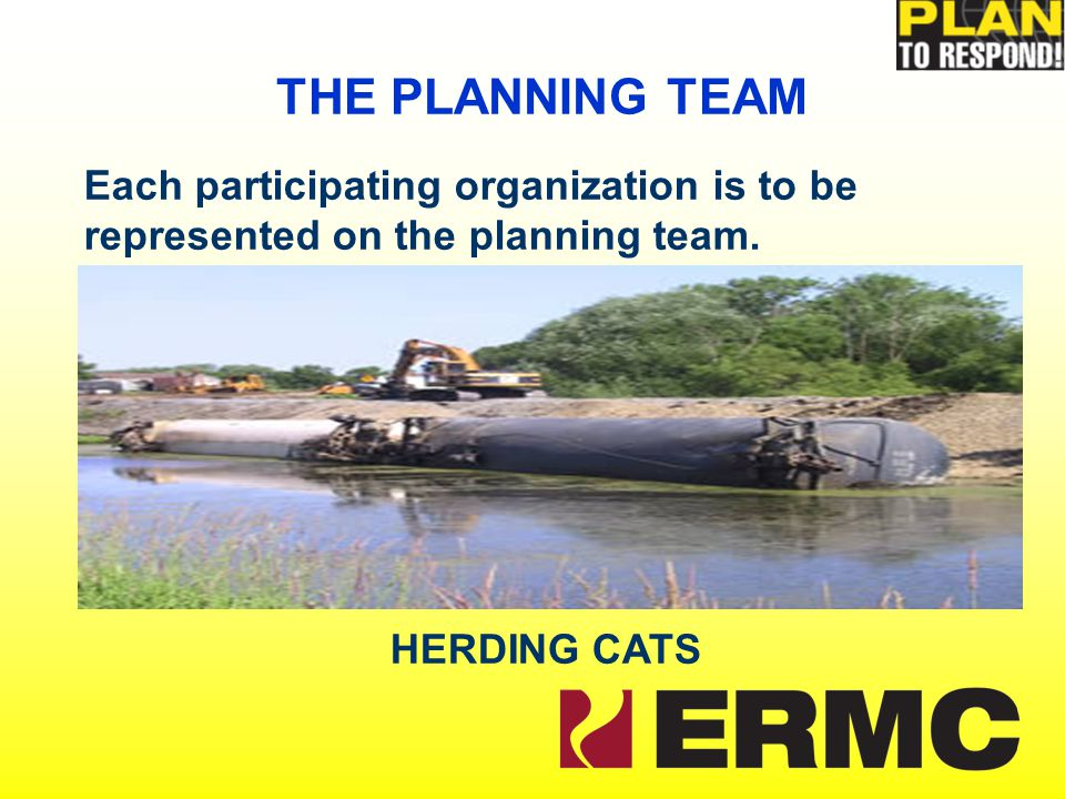 Each participating organization is to be represented on the planning team. THE PLANNING TEAM HERDING CATS